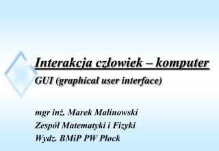 Interakcja człowiek – komputer GUI ( graphical user interface )