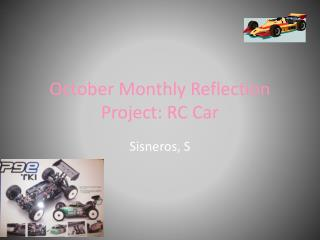 October Monthly Reflection  Project: RC Car