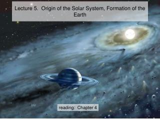 Lecture 5.  Origin of the Solar System, Formation of the Earth