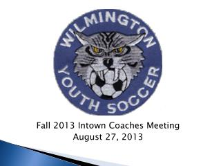 Fall 2013 Intown Coaches Meeting August 27, 2013