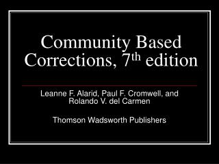 Community Based Corrections, 7 th  edition