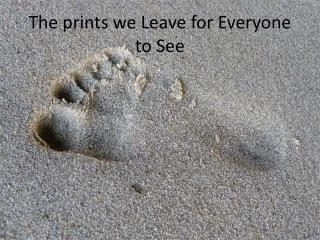 The prints we Leave for Everyone to See