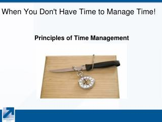 When You Don't Have Time to Manage Time!