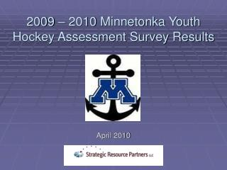 2009 – 2010 Minnetonka Youth  Hockey Assessment Survey Results