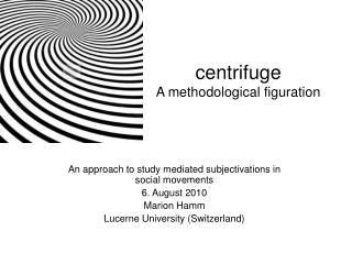 centrifuge  A methodological figuration