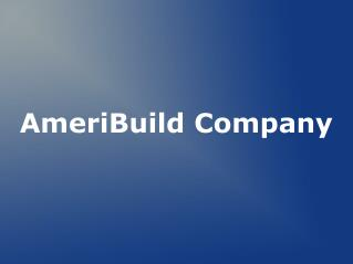 AmeriBuild Company is a full service Construction Company