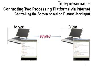 Tele-presence  –  Connecting Two Processing Platforms via Internet
