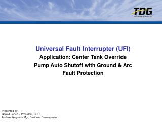 Universal Fault Interrupter (UFI)  Application: Center Tank Override Pump Auto Shutoff with Ground & Arc Fault Prote