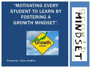 """Motivating every  Student  to  Learn  by fostering a                 Growth  Mindset""."
