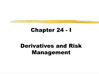 Chapter 24 - I Derivatives and Risk Management