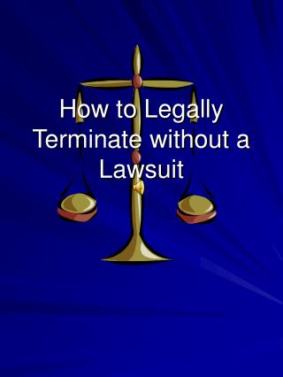 How to Legally Terminate without a Lawsuit