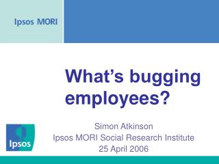 What's bugging employees?