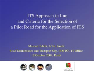 ITS Approach in Iran  and Criteria for the Selection of  a Pilot Road for the Application of ITS
