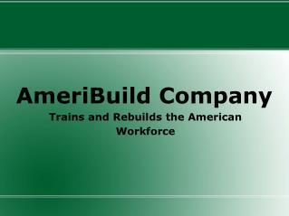 AmeriBuild Company Trains and Rebuildsthe American Workforc