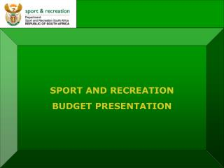 SPORT AND RECREATION BUDGET PRESENTATION