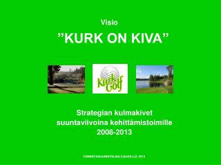 """KURK ON KIVA"""