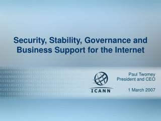 Security, Stability, Governance and  Business Support for the Internet