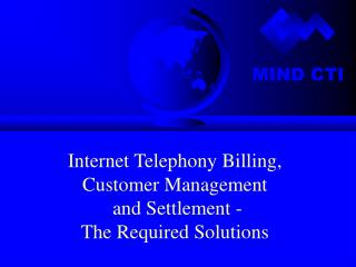 Internet Telephony Billing, Customer Management and Settlement - The Required Solutions