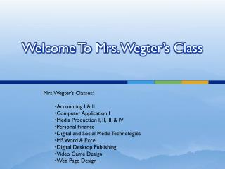 Welcome To M rs.  Wegter's  Class