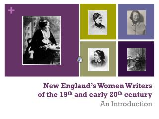 New England's Women Writers  of the 19 th  and early 20 th  century