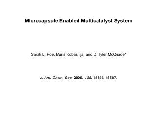 Microcapsule Enabled Multicatalyst System Sarah L. Poe, Muris Kobasˇlija, and D. Tyler McQuade*