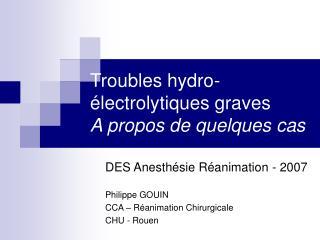 Troubles hydro- électrolytiques graves A propos de quelques cas