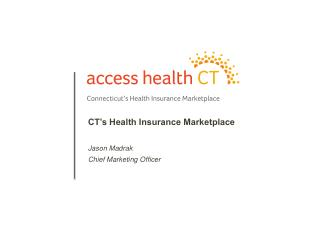CT's Health Insurance Marketplace Jason Madrak Chief Marketing Officer