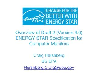 Overview of Draft 2 (Version 4.0) ENERGY STAR Specification for Computer Monitors Craig Hershberg US EPA Hershberg.Craig