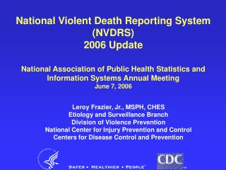 Leroy Frazier, Jr., MSPH, CHES Etiology and Surveillance Branch Division of Violence Prevention