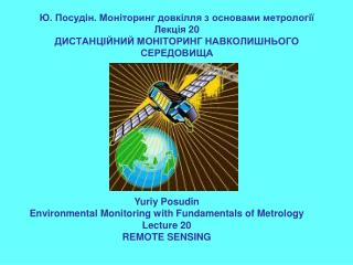 Yuriy Posudin Environmental Monitoring with Fundamentals of Metrology Lecture 20 REMOTE SENSING