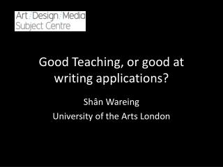 Good Teaching, or good at writing applications?
