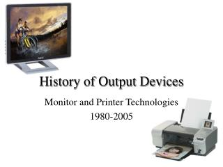 History of Output Devices