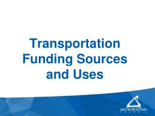 Transportation Funding Sources and Uses