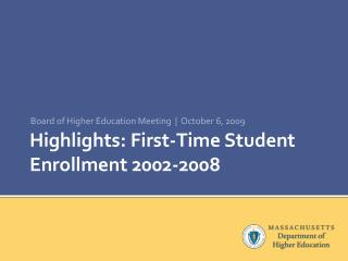 Highlights: First-Time Student Enrollment 2002-2008