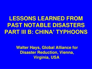 LESSONS LEARNED FROM PAST NOTABLE DISASTERS PART III B: CHINA' TYPHOONS