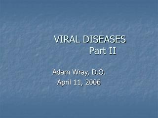 VIRAL DISEASES 			Part II