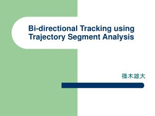 Bi-directional Tracking using Trajectory Segment Analysis
