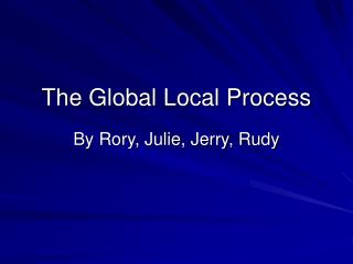 The Global Local Process