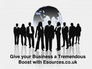 Give your Business a Tremendous Boost with Esources.co.uk