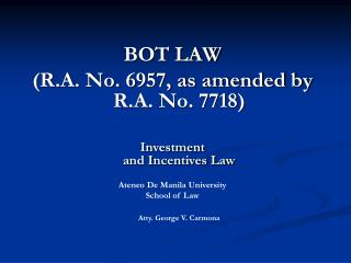 BOT LAW  (R.A. No. 6957, as amended by R.A. No. 7718) Investment and Incentives Law