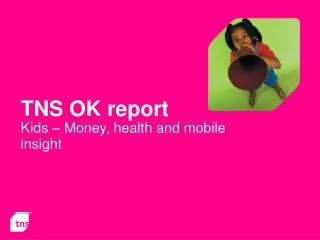 TNS OK report  Kids – Money, health and mobile insight