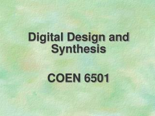 Digital Design and Synthesis COEN 6501
