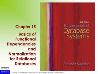 Chapter 15 Basics of Functional Dependencies and Normalization for Relational Databases