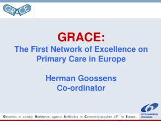 GRACE: The First Network of Excellence on Primary Care in Europe Herman Goossens Co-ordinator