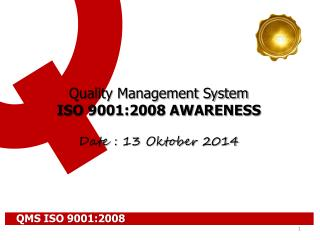 Quality Management System ISO 9001:2008 AWARENESS Date :  13 Oktober 2014
