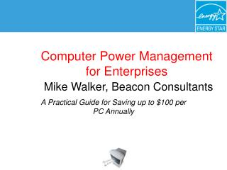 Computer Power Management for Enterprises Mike Walker, Beacon Consultants