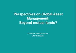 Perspectives on Global Asset Management: Beyond mutual funds?