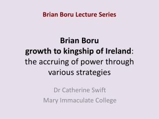 Brian Boru  growth to kingship of Ireland :  the accruing of power through various strategies