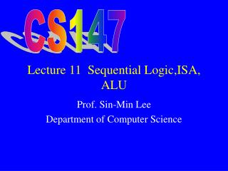Lecture 11  Sequential Logic,ISA,  ALU