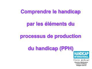 Comprendre le handicap par les éléments du processus de production du handicap (PPH)